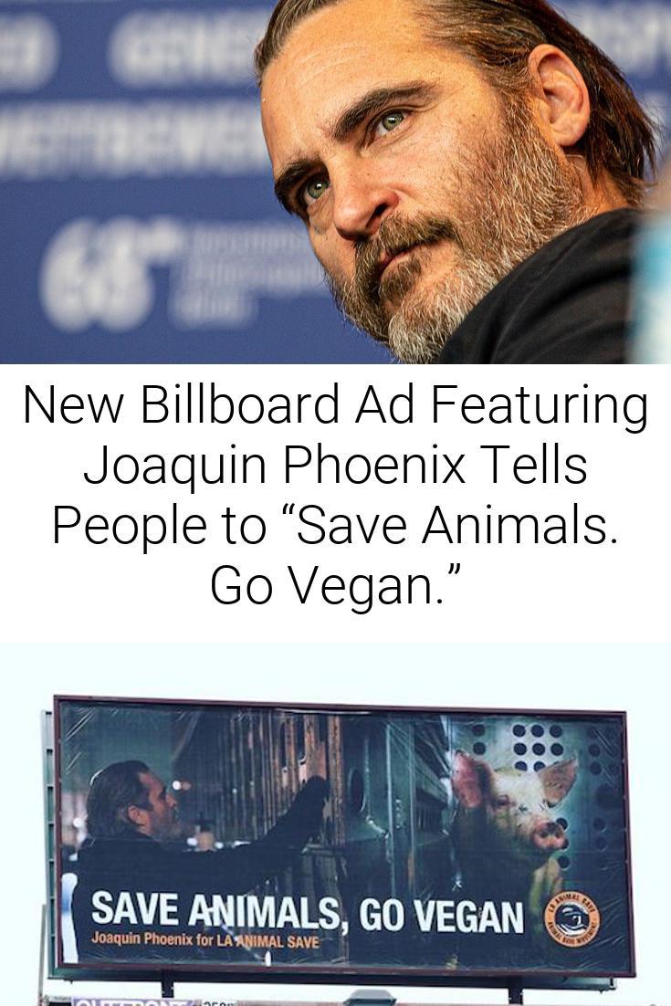 "New Billboard Ad Featuring Joaquin Phoenix Tells People to ""Save Animals. Go Vegan."""