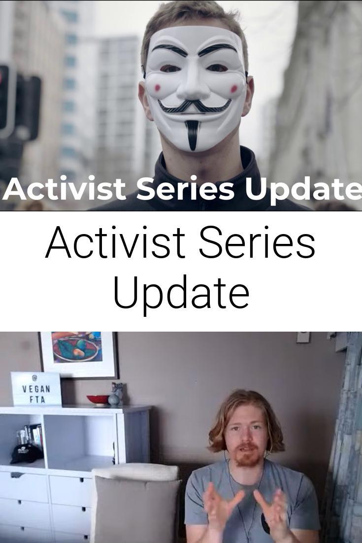 Activist Series Update