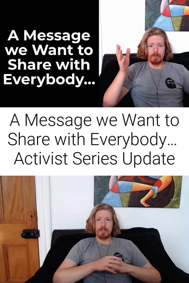 A Message we Want to Share with Everybody…   Activist Series Update