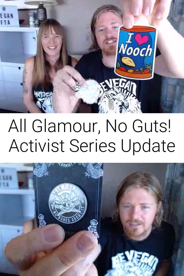 All Glamour, No Guts!   Activist Series Update