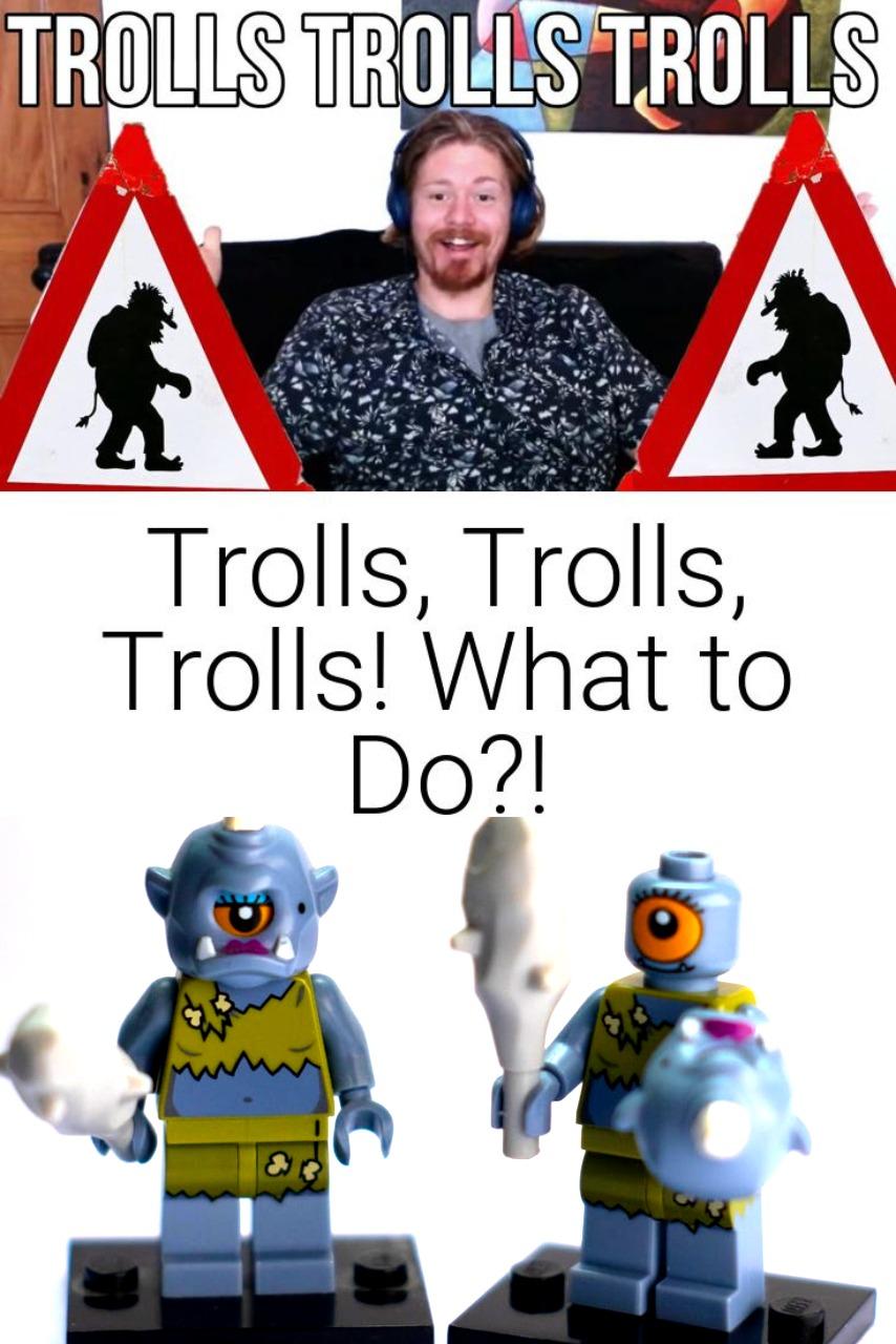 Trolls, Trolls, Trolls! What to Do?!