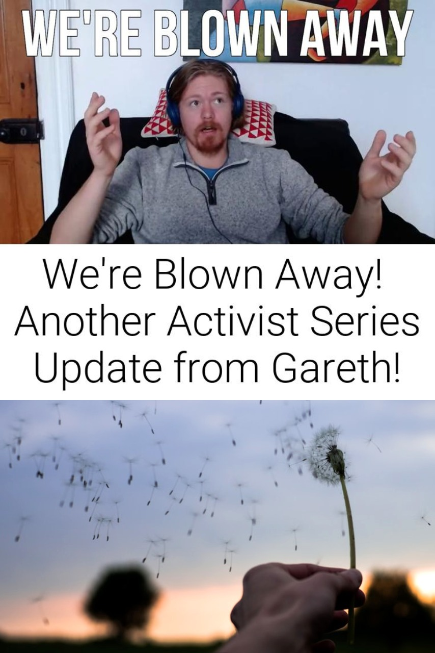We\'re Blown Away!   Another Activist Series Update from Gareth!
