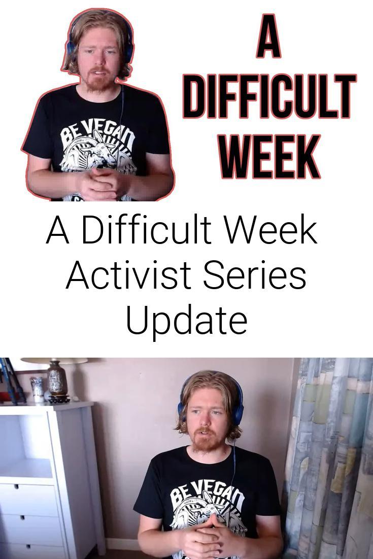A Difficult Week   Activist Series Update