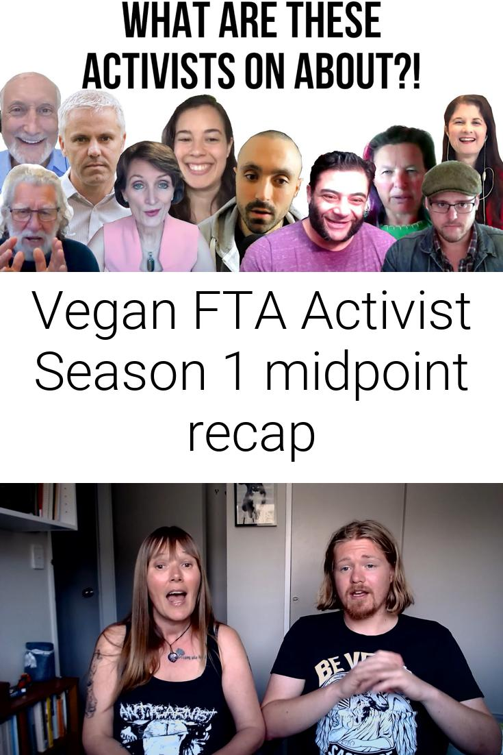 Vegan FTA Activist Season 1 midpoint recap